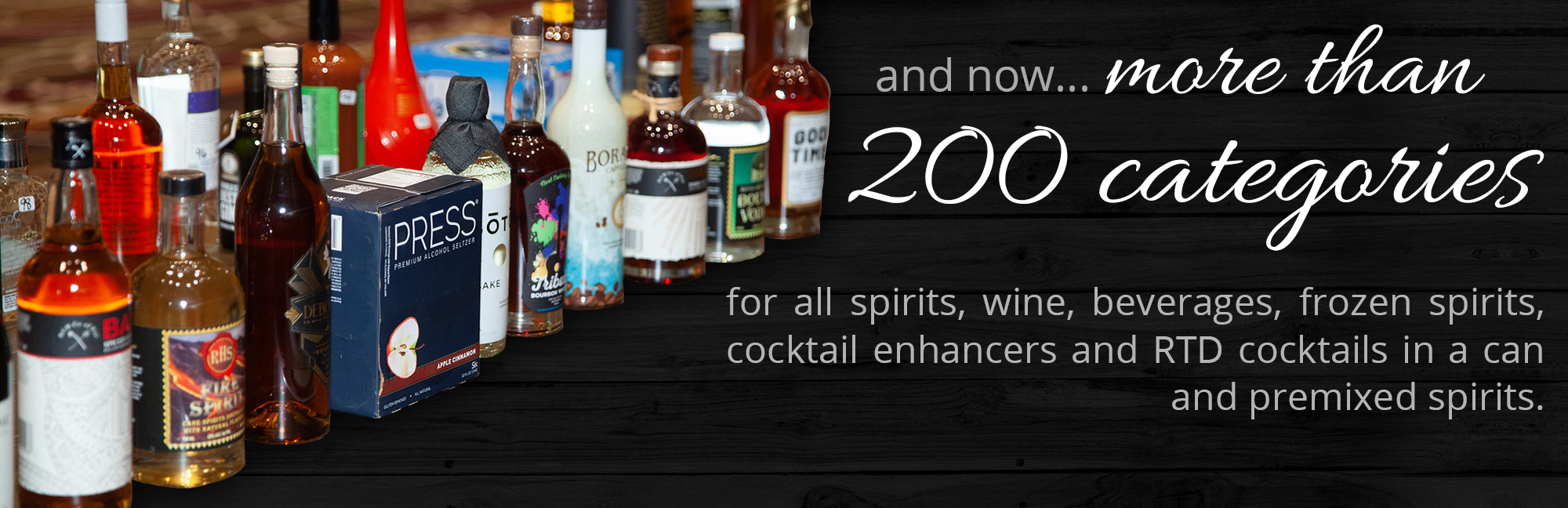 more than 200 categories for all spirits, wine, beverages, frozen spirits, cocktail enhancers and RTD cocktails in a can and premixed spirits.